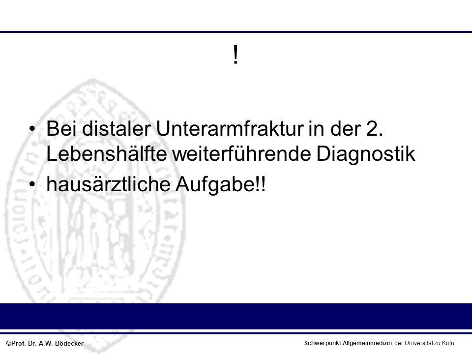 Bei distaler Unterarmfraktur in der 2. Lebenshälfte weiterführende Diagnostik.
