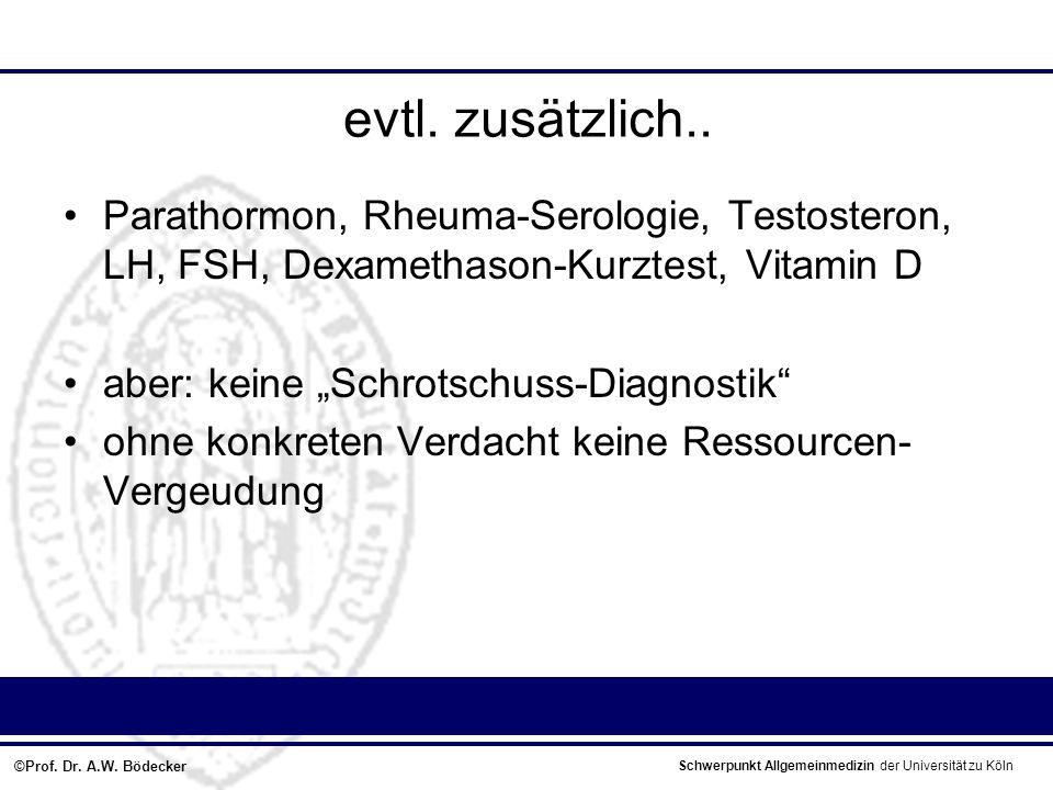 evtl. zusätzlich.. Parathormon, Rheuma-Serologie, Testosteron, LH, FSH, Dexamethason-Kurztest, Vitamin D.