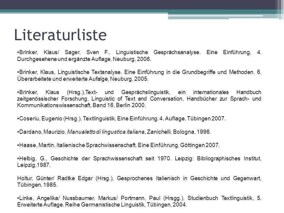 Literaturliste Brinker, Klaus/ Sager, Sven F., Linguistische Gesprächsanalyse. Eine Einführung, 4. Durchgesehene und ergänzte Auflage, Neuburg, 2006.