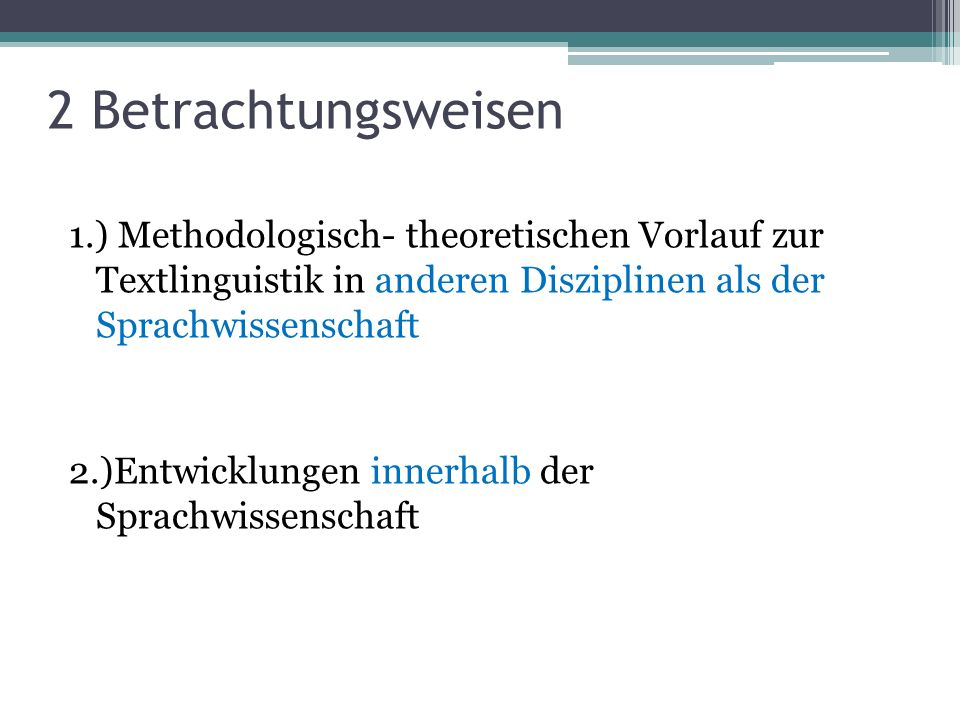2 Betrachtungsweisen1.) Methodologisch- theoretischen Vorlauf zur Textlinguistik in anderen Disziplinen als der Sprachwissenschaft.