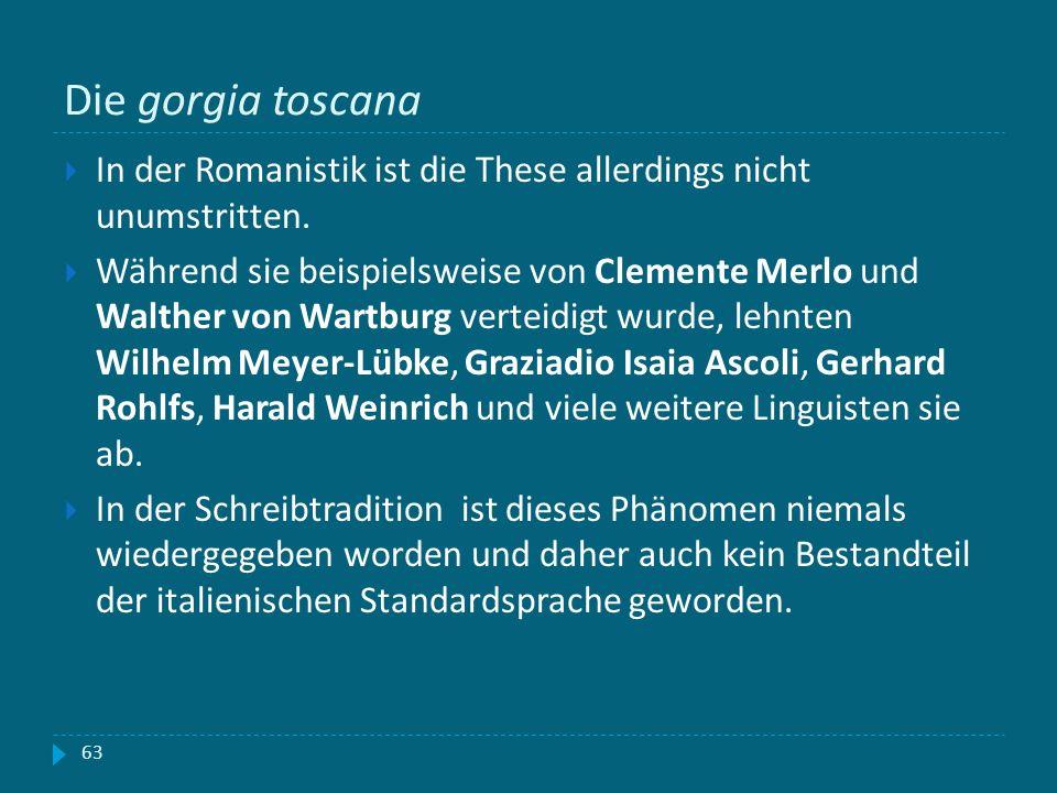 Die gorgia toscana In der Romanistik ist die These allerdings nicht unumstritten.