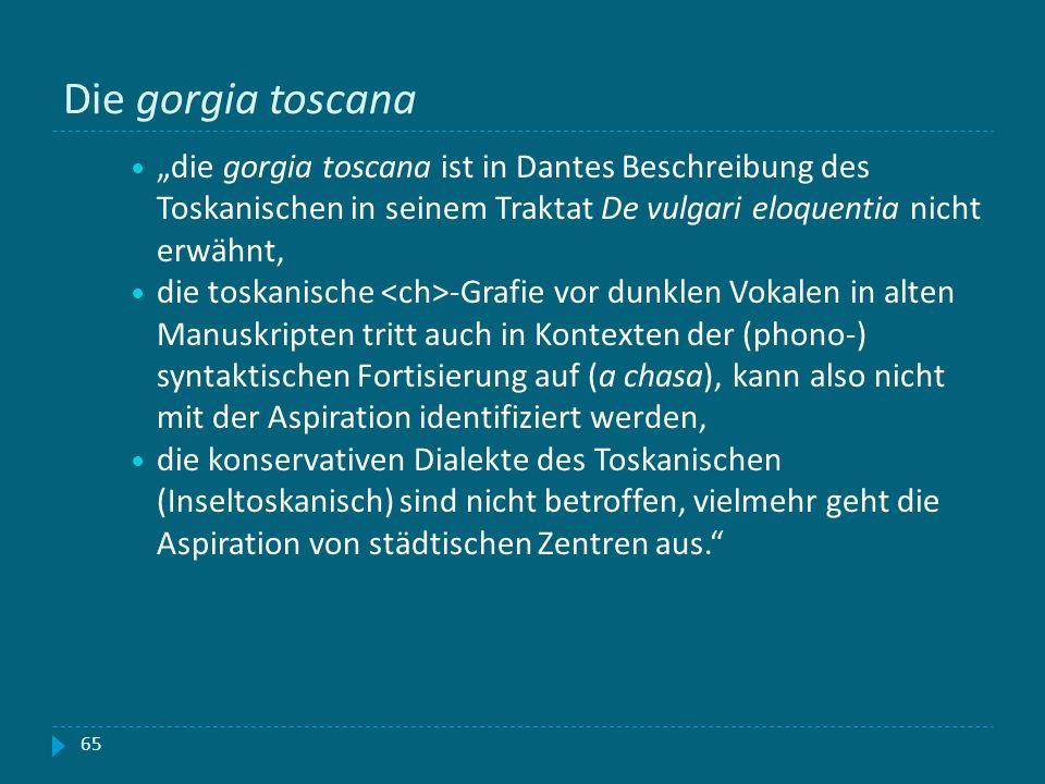 """Die gorgia toscana """"die gorgia toscana ist in Dantes Beschreibung des Toskanischen in seinem Traktat De vulgari eloquentia nicht erwähnt,"""