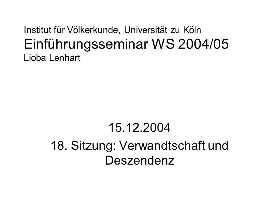 15.12.2004 18. Sitzung: Verwandtschaft und Deszendenz