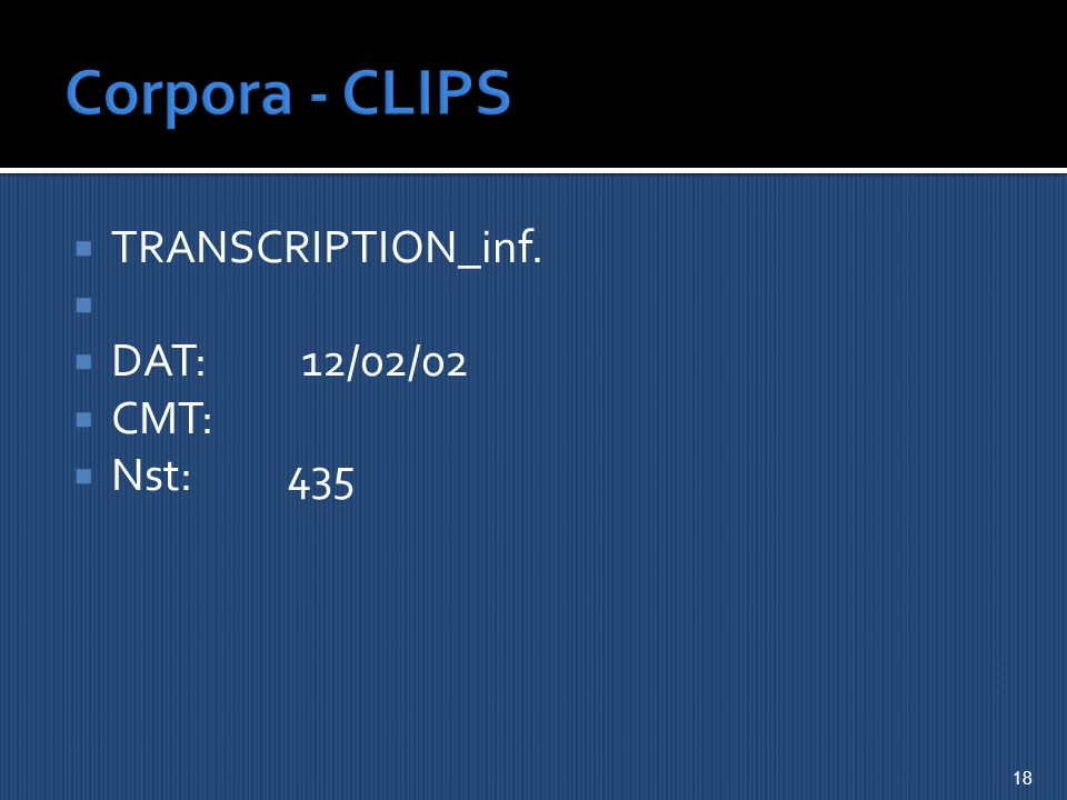 Corpora - CLIPS TRANSCRIPTION_inf. DAT: 12/02/02 CMT: Nst: 435