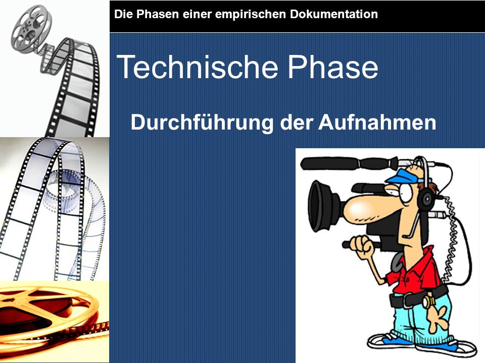 Technische Phase Durchführung der Aufnahmen
