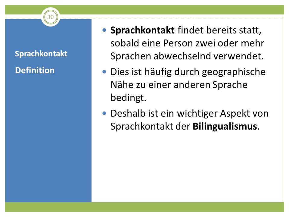 Deshalb ist ein wichtiger Aspekt von Sprachkontakt der Bilingualismus.