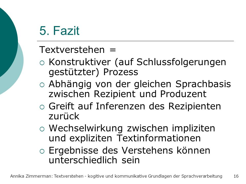 5. Fazit Textverstehen = Konstruktiver (auf Schlussfolgerungen gestützter) Prozess.