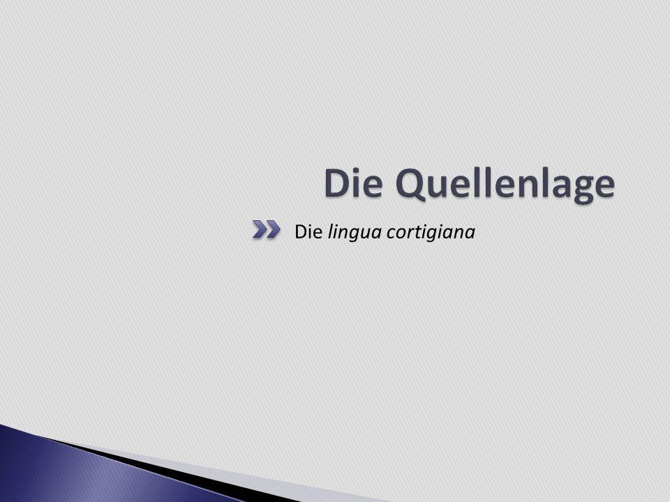 Die Quellenlage Die lingua cortigiana