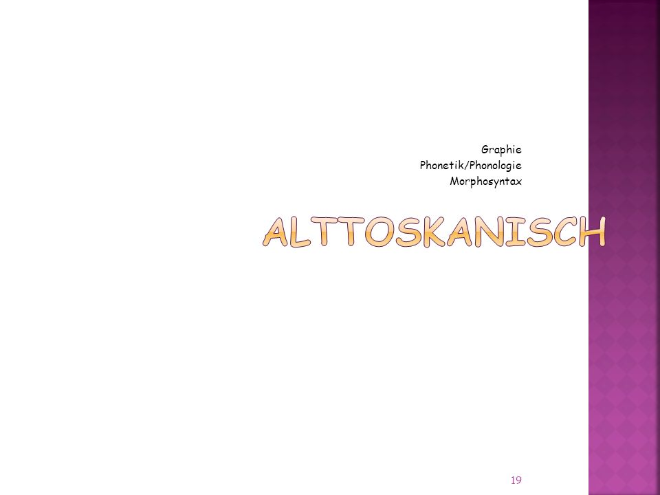 Graphie Phonetik/Phonologie Morphosyntax Alttoskanisch