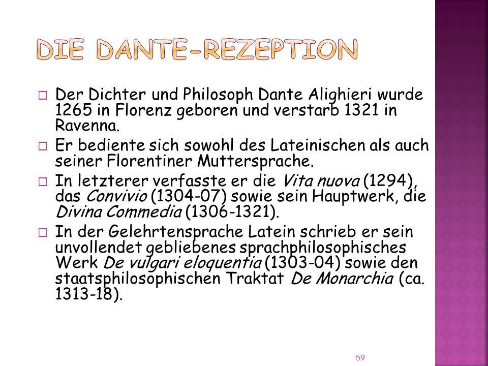 Die Dante-Rezeption Der Dichter und Philosoph Dante Alighieri wurde 1265 in Florenz geboren und verstarb 1321 in Ravenna.