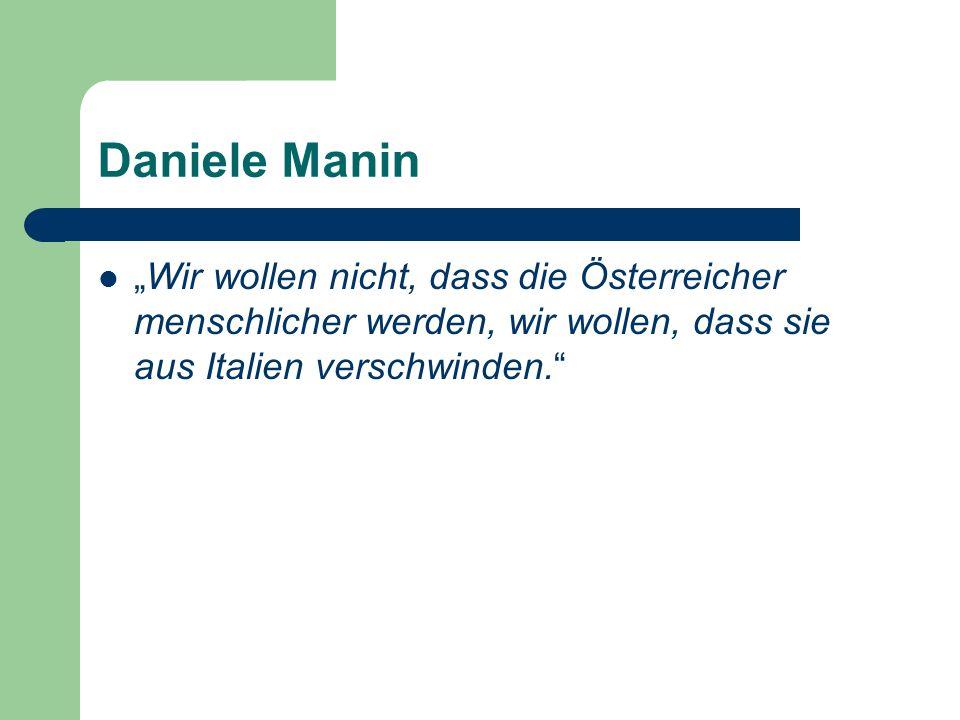 """Daniele Manin """"Wir wollen nicht, dass die Österreicher menschlicher werden, wir wollen, dass sie aus Italien verschwinden."""