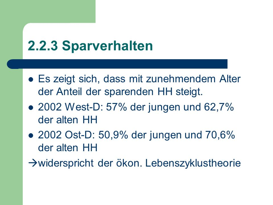 2.2.3 Sparverhalten Es zeigt sich, dass mit zunehmendem Alter der Anteil der sparenden HH steigt. 2002 West-D: 57% der jungen und 62,7% der alten HH.