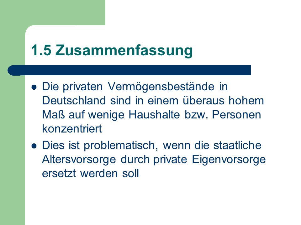 1.5 Zusammenfassung Die privaten Vermögensbestände in Deutschland sind in einem überaus hohem Maß auf wenige Haushalte bzw. Personen konzentriert.