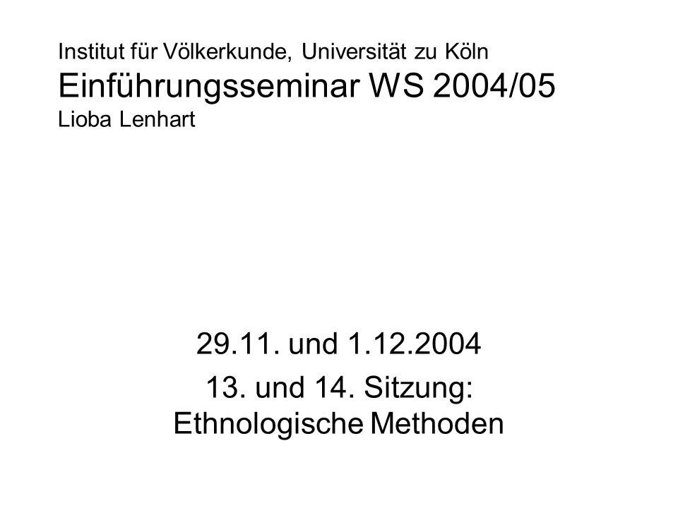 29.11. und 1.12.2004 13. und 14. Sitzung: Ethnologische Methoden