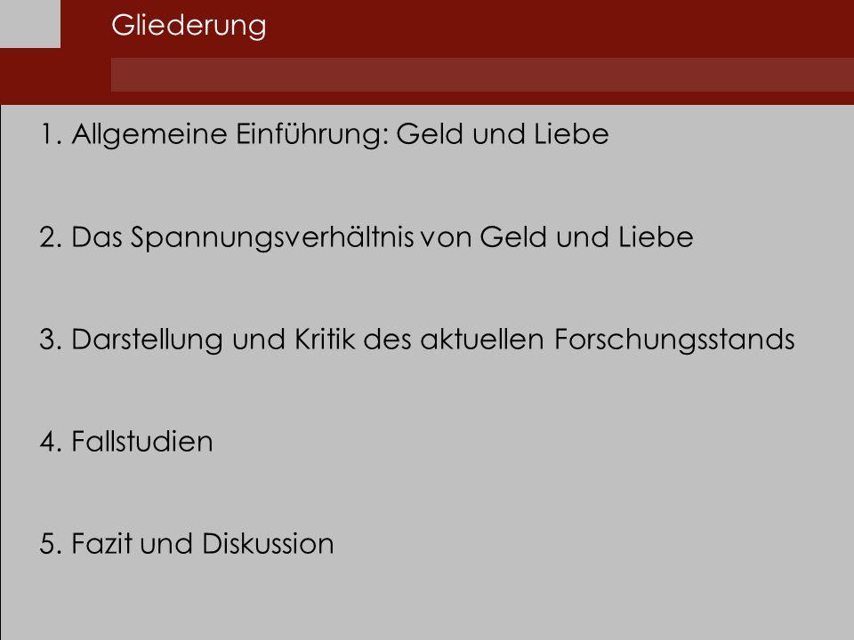 Gliederung Allgemeine Einführung: Geld und Liebe. Das Spannungsverhältnis von Geld und Liebe.