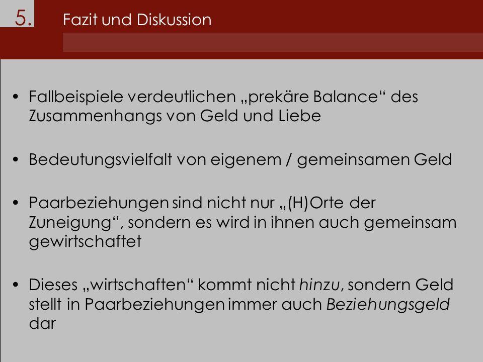 """5. Fazit und Diskussion Fallbeispiele verdeutlichen """"prekäre Balance des Zusammenhangs von Geld und Liebe."""