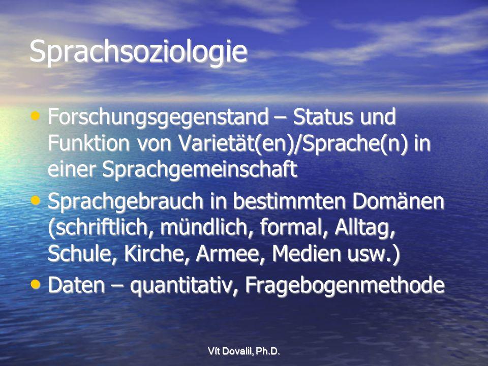 Sprachsoziologie Forschungsgegenstand – Status und Funktion von Varietät(en)/Sprache(n) in einer Sprachgemeinschaft.