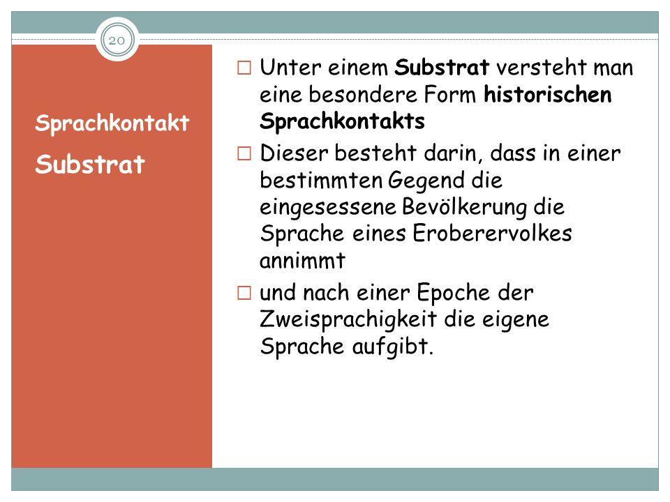 Unter einem Substrat versteht man eine besondere Form historischen Sprachkontakts