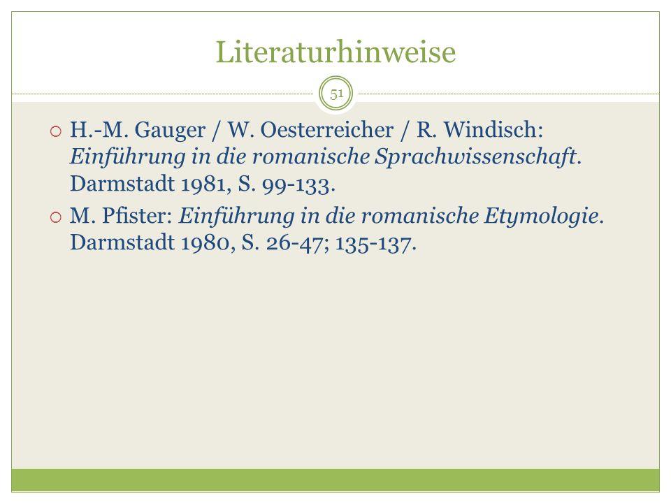 Literaturhinweise H.-M. Gauger / W. Oesterreicher / R. Windisch: Einführung in die romanische Sprachwissenschaft. Darmstadt 1981, S. 99-133.