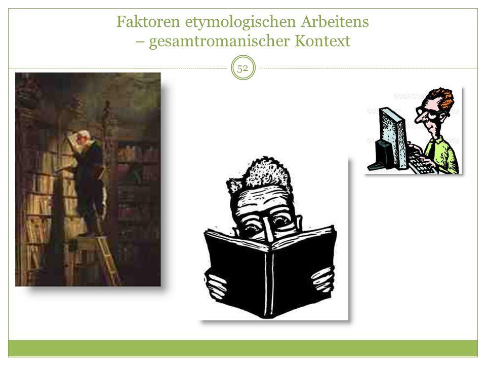 Faktoren etymologischen Arbeitens – gesamtromanischer Kontext