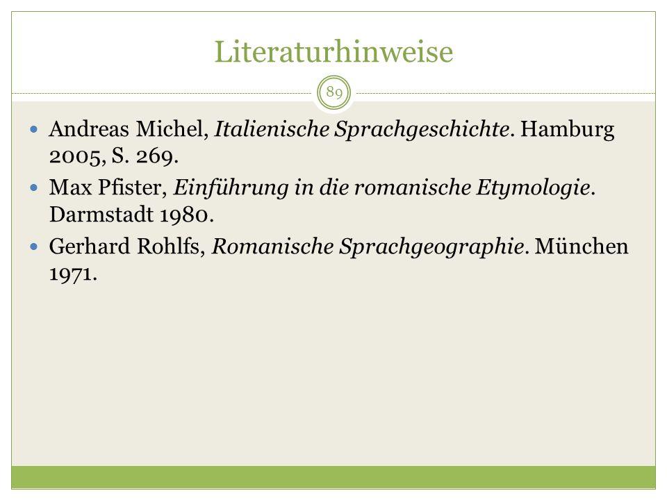 Literaturhinweise Andreas Michel, Italienische Sprachgeschichte. Hamburg 2005, S. 269.