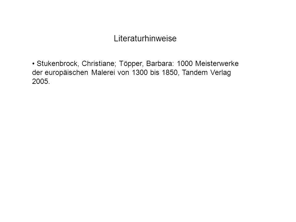 LiteraturhinweiseStukenbrock, Christiane; Töpper, Barbara: 1000 Meisterwerke der europäischen Malerei von 1300 bis 1850, Tandem Verlag 2005.