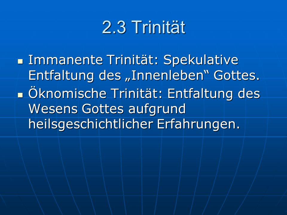 """2.3 Trinität Immanente Trinität: Spekulative Entfaltung des """"Innenleben Gottes."""