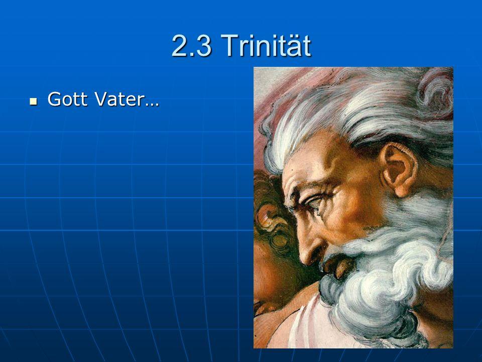 2.3 Trinität Gott Vater…