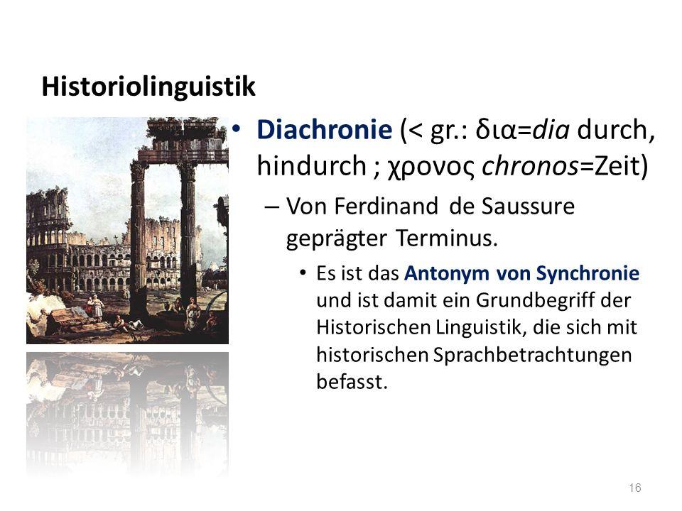 Diachronie (< gr.: δια=dia durch, hindurch ; χρονος chronos=Zeit)