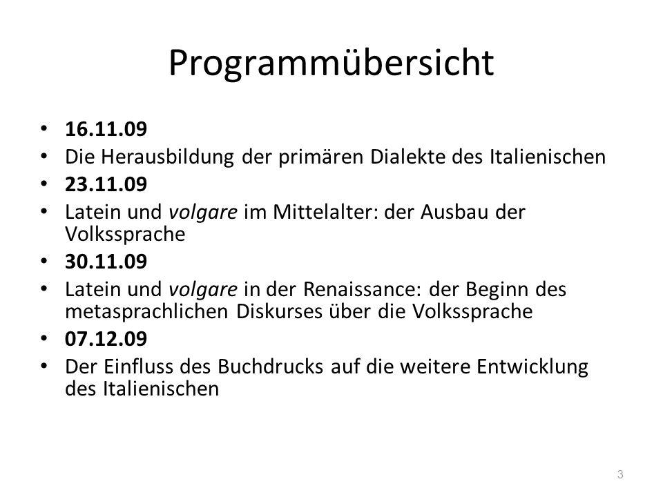 Programmübersicht 16.11.09. Die Herausbildung der primären Dialekte des Italienischen. 23.11.09.