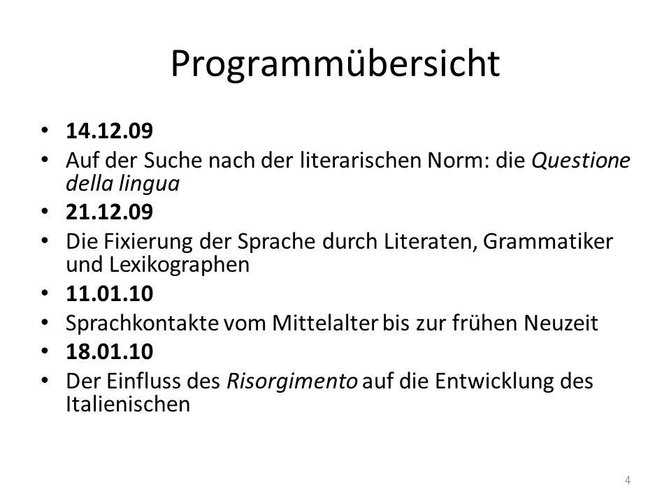 Programmübersicht 14.12.09. Auf der Suche nach der literarischen Norm: die Questione della lingua.