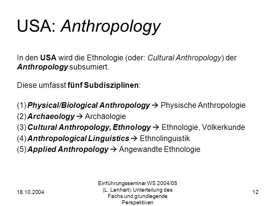 USA: Anthropology In den USA wird die Ethnologie (oder: Cultural Anthropology) der. Anthropology subsumiert.