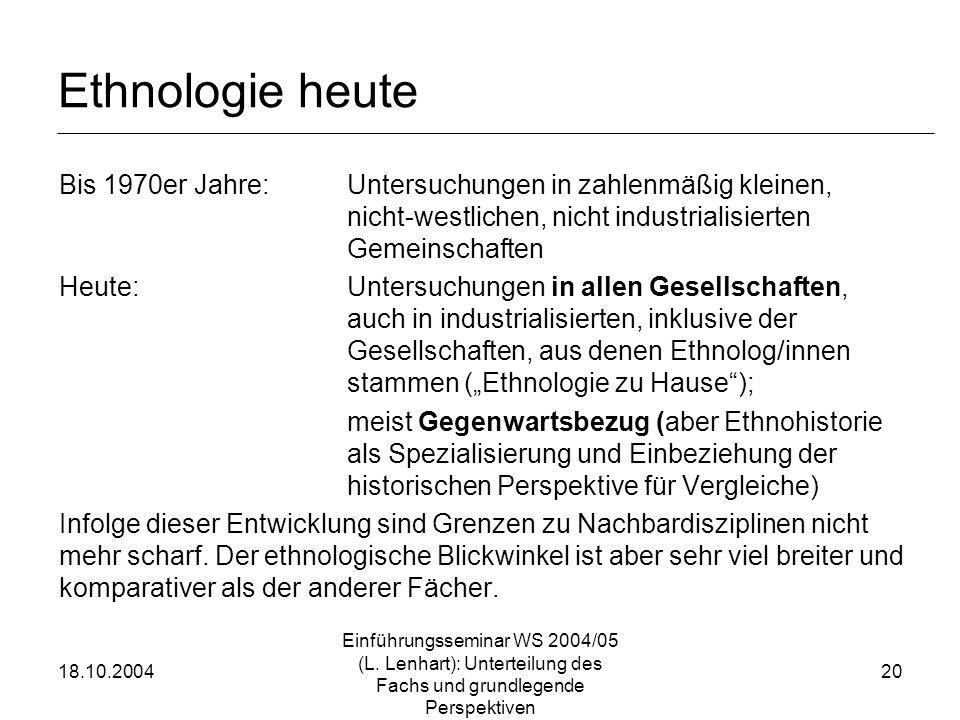 Ethnologie heute Bis 1970er Jahre: Untersuchungen in zahlenmäßig kleinen, nicht-westlichen, nicht industrialisierten Gemeinschaften.