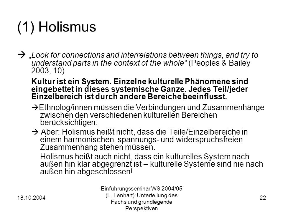 """(1) Holismus  """"Look for connections and interrelations between things, and try to. understand parts in the context of the whole (Peoples & Bailey."""