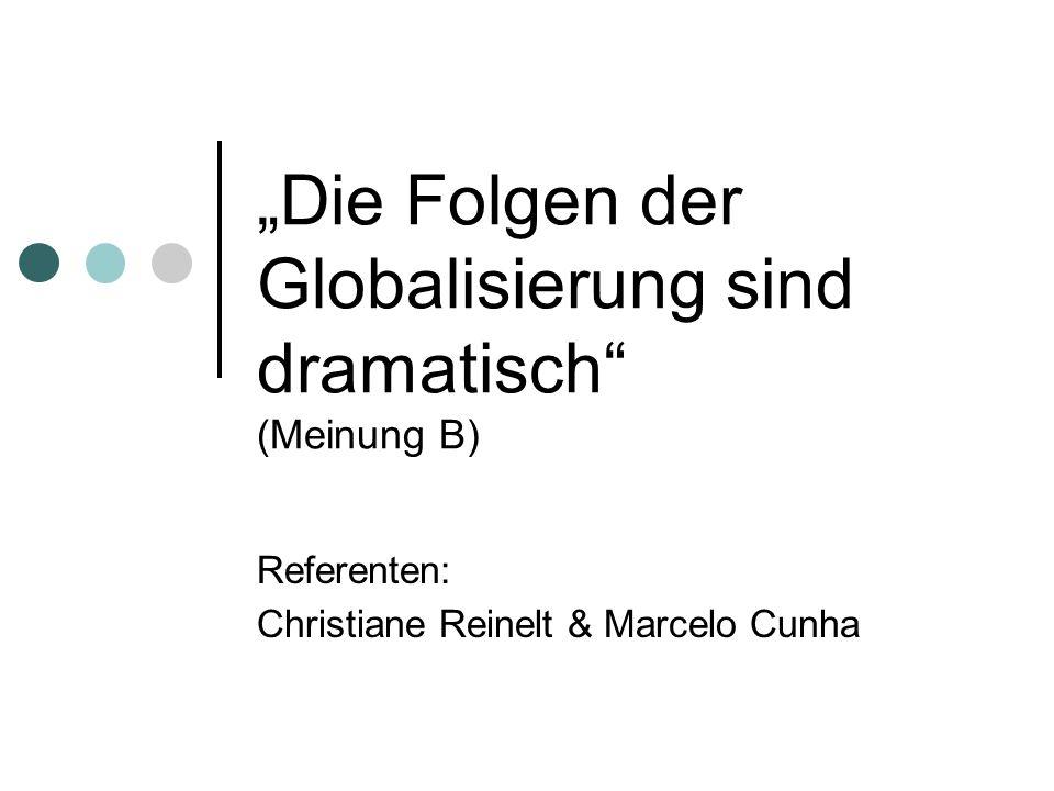 """""""Die Folgen der Globalisierung sind dramatisch (Meinung B)"""