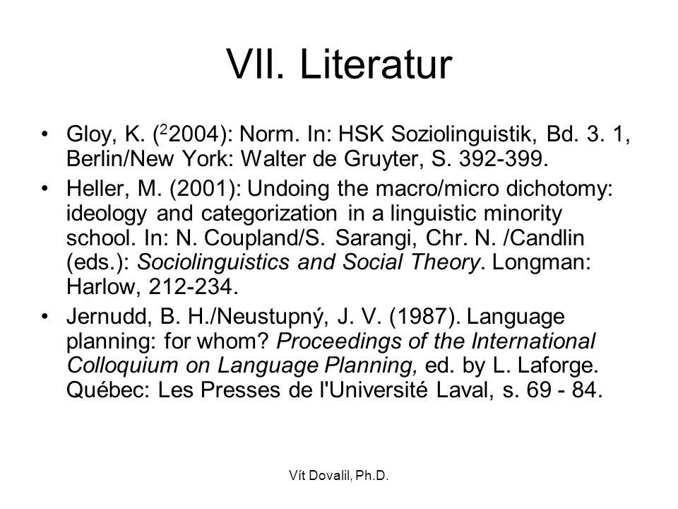 VII. Literatur Gloy, K. (22004): Norm. In: HSK Soziolinguistik, Bd. 3. 1, Berlin/New York: Walter de Gruyter, S. 392-399.
