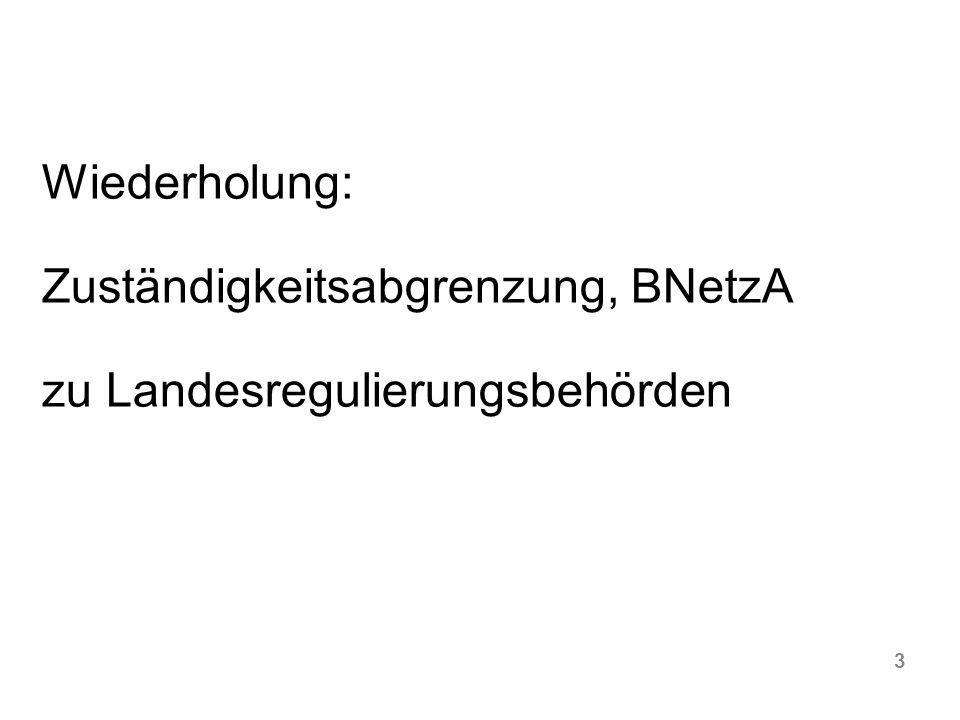 Wiederholung: Zuständigkeitsabgrenzung, BNetzA zu Landesregulierungsbehörden