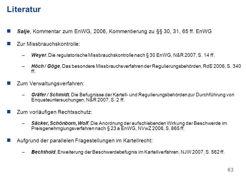 Literatur Salje, Kommentar zum EnWG, 2006, Kommentierung zu §§ 30, 31, 65 ff. EnWG. Zur Missbrauchskontrolle: