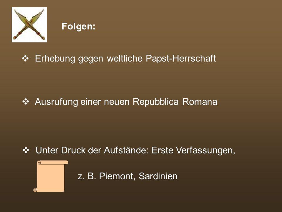 Folgen: Erhebung gegen weltliche Papst-Herrschaft. Ausrufung einer neuen Repubblica Romana. Unter Druck der Aufstände: Erste Verfassungen,