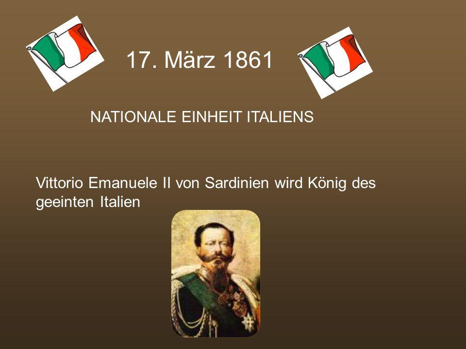 17. März 1861 NATIONALE EINHEIT ITALIENS