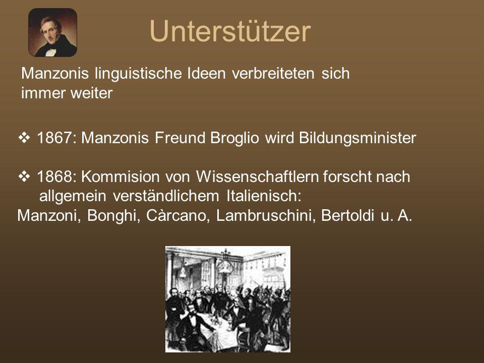 Unterstützer Manzonis linguistische Ideen verbreiteten sich immer weiter. 1867: Manzonis Freund Broglio wird Bildungsminister.