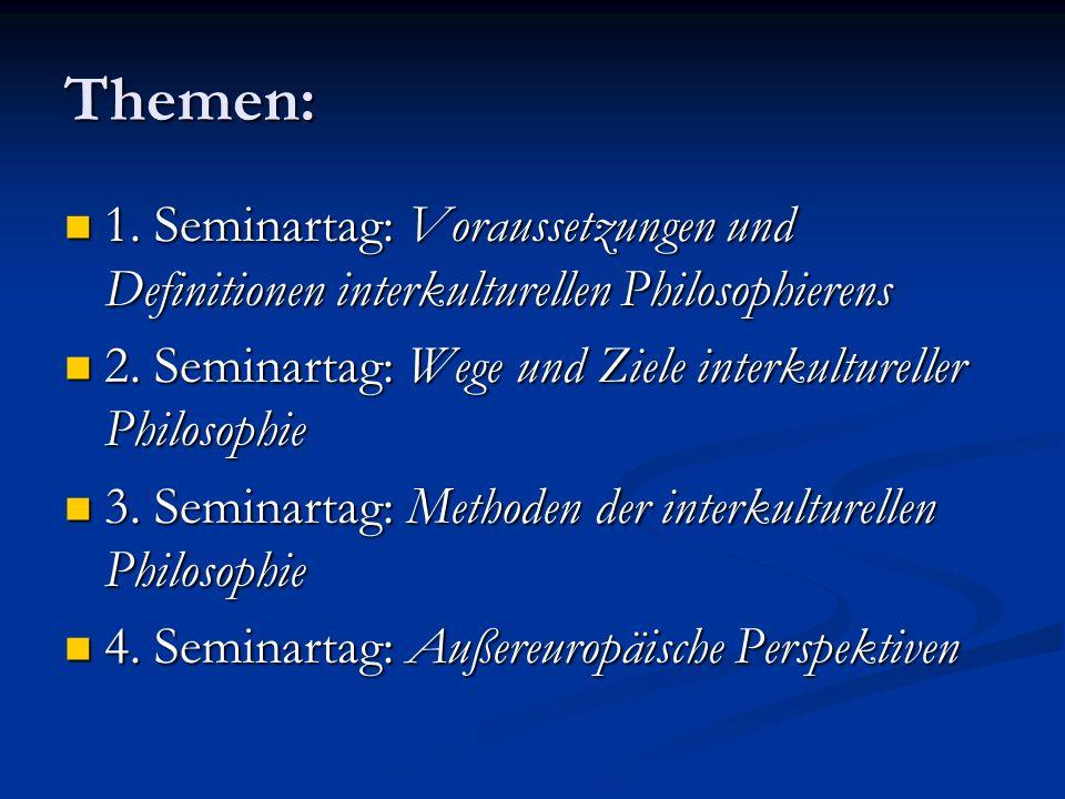 Themen: 1. Seminartag: Voraussetzungen und Definitionen interkulturellen Philosophierens. 2. Seminartag: Wege und Ziele interkultureller Philosophie.