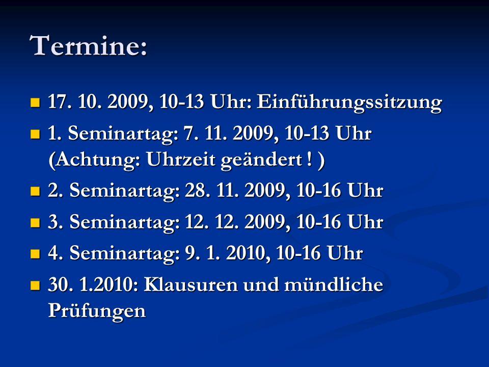 Termine: 17. 10. 2009, 10-13 Uhr: Einführungssitzung