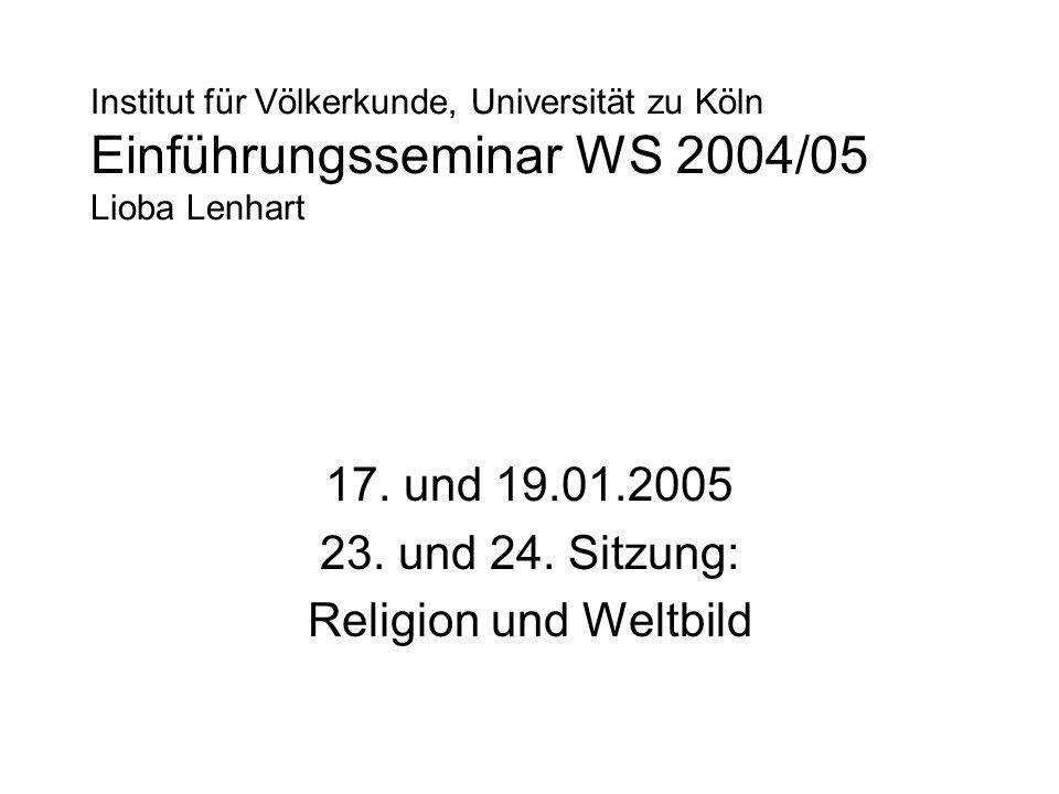 17. und 19.01.2005 23. und 24. Sitzung: Religion und Weltbild
