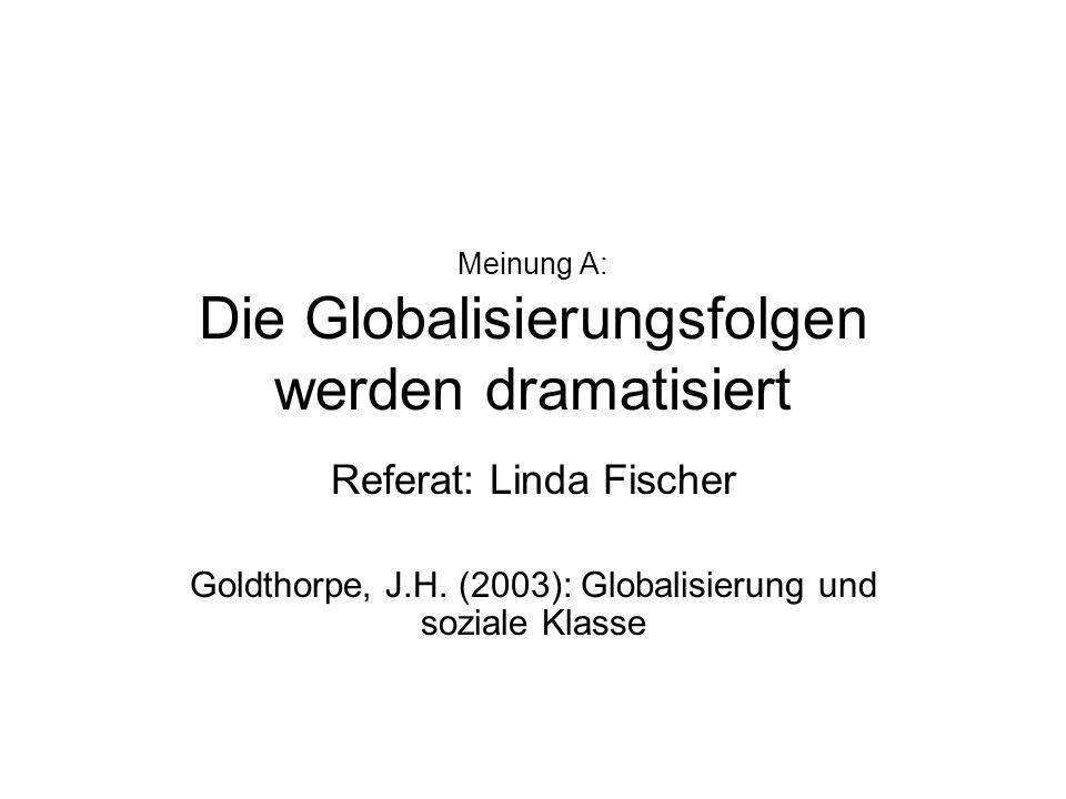 Meinung A: Die Globalisierungsfolgen werden dramatisiert
