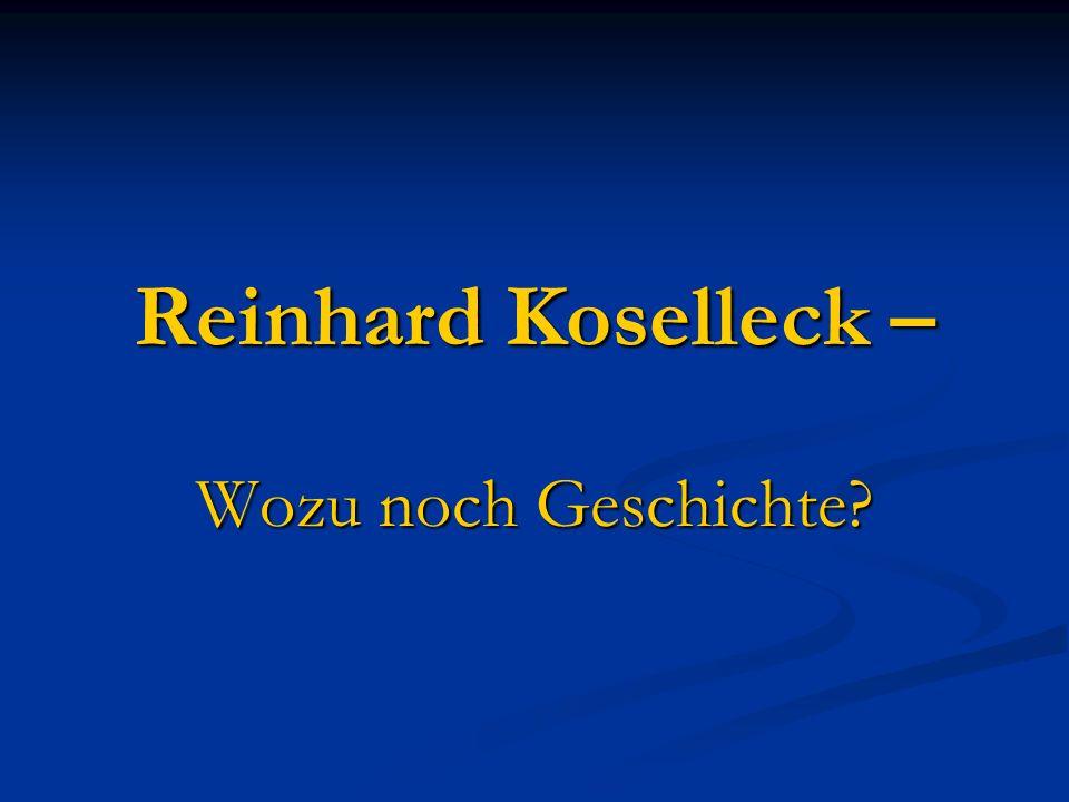 Reinhard Koselleck – Wozu noch Geschichte