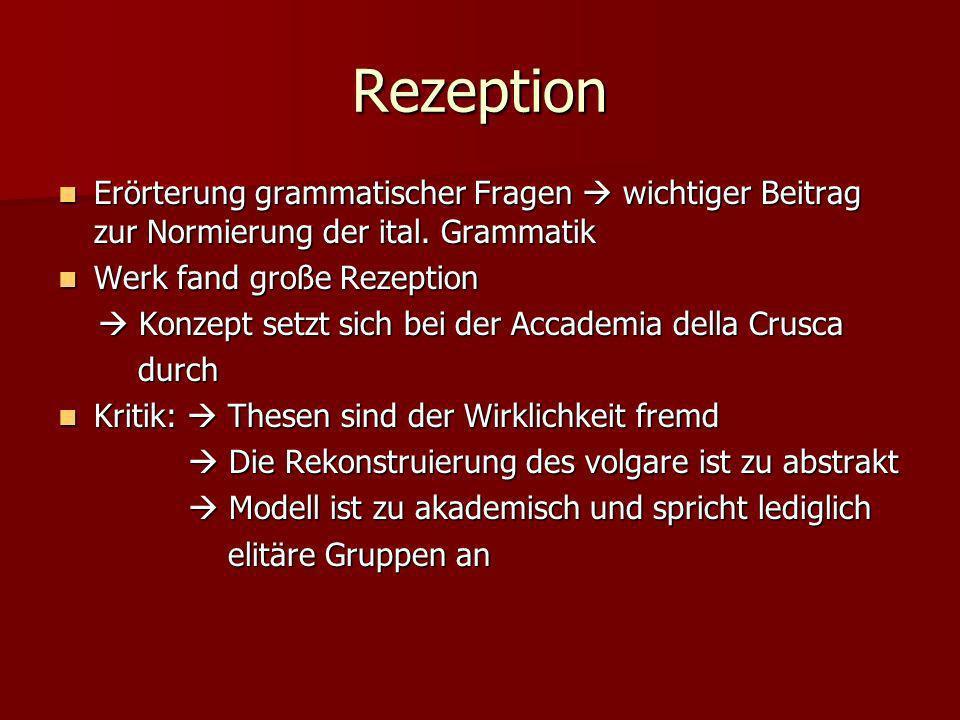 Rezeption Erörterung grammatischer Fragen  wichtiger Beitrag zur Normierung der ital. Grammatik. Werk fand große Rezeption.