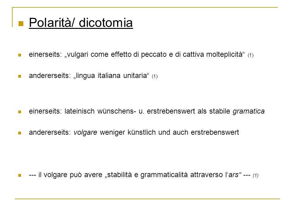 """Polarità/ dicotomia einerseits: """"vulgari come effetto di peccato e di cattiva molteplicità (1) andererseits: """"lingua italiana unitaria (1)"""