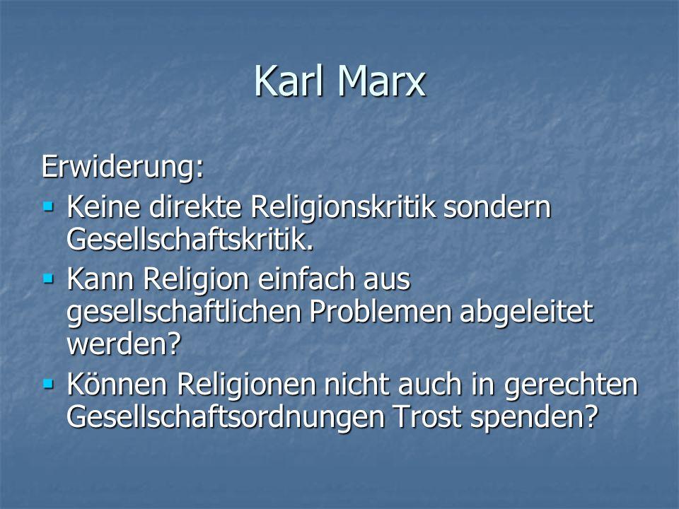 Karl MarxErwiderung: Keine direkte Religionskritik sondern Gesellschaftskritik.