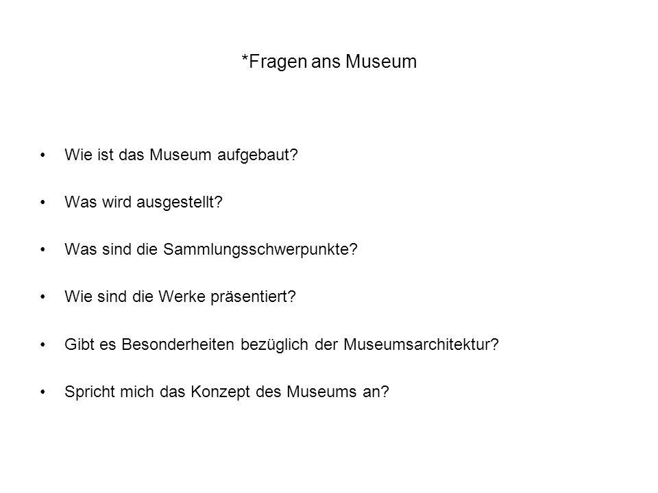 *Fragen ans Museum Wie ist das Museum aufgebaut Was wird ausgestellt